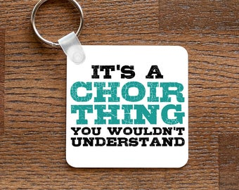 It's a Choir Thing, You Wouldn't Understand - Keychain for Choir Nerds