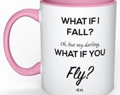 What if I fall? Oh, but my darling, what if you fly?  White encouragement Coffee Mug With Color of Your Choice