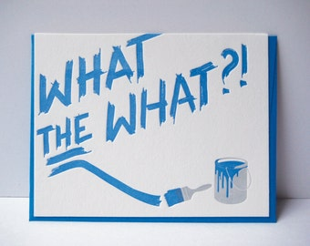 What the What?! - letterpress card - graffitti - paint - texture - typography - paintbrush - blue - mural - shock - surprise - wtf