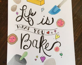 Life Is What You Bake It / Daily Quote /  7 x 10 / Hand lettering