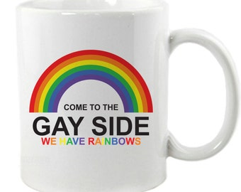 Come To The Gay Side, We Have Rainbows Mug