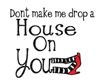 SVG - Dont make me Drop a House on You - Tshirt Design - Wizard of OZ - Wicked - Wicked Witch - Halloween Tshirt - Wicked Witch of the West