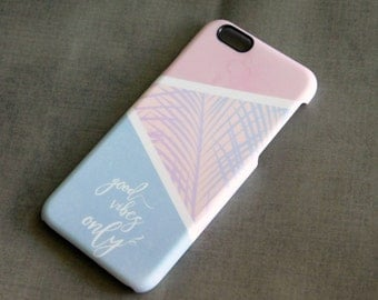 Good Vibes Phone Case for i6 S : Pastel Tropical