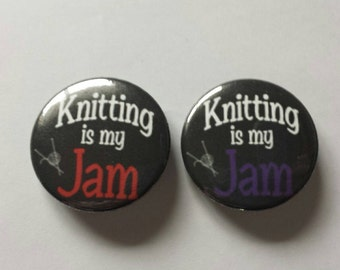 Knitting is my Jam Pin Back Button-Knitting Lover*Badge*Knitter Saying*1.5 inch Pin/Button*Knitter Theme*Funny Saying Button*is my Jam