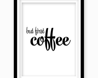 Coffee Quote,  but first coffee, Digital Download,  Coffee Print Kitchen decor,  Coffee  Print,  Coffee Printable Quote