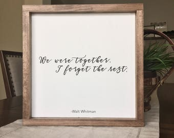 We Were Together I Forget The Rest | Walt Whitman | Whitman Quote | Quote Sign | Farmhouse Decor