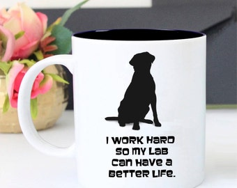 Labrador Retriever Mug Gift - Work Hard for My Lab - Funny Coffee Mug - Dog Lover Gift - Lab Mom Gift, Gifts for Him, Gifts for Dad