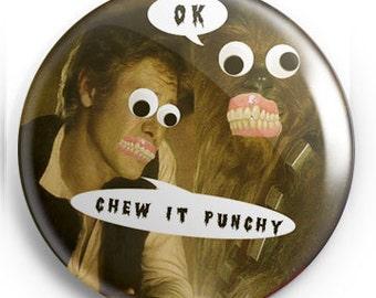 "Chew it Punchy! 1.25"" Pin"