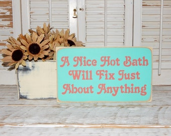 Bathroom Sign Powder Room Wall Decor A Nice Hot Bath Will Fix Just About Anything Sign