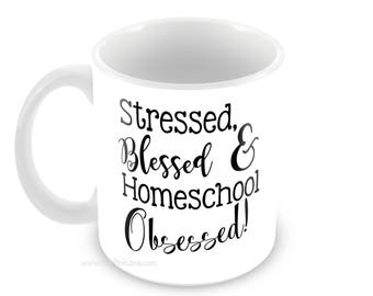 Stressed, Blessed & Homeschool Obsessed Mug