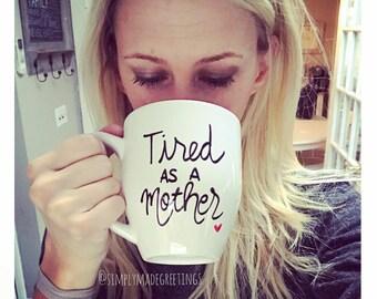Tired as a mother mug, funny mom mug funny mug, handwritten mug, tired mommy mug, moma mug