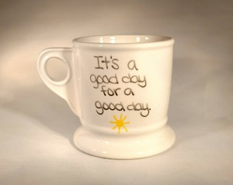 It's a good day for a good day mug, sunshine, quotes, brighten, pick me up, gift, friend, uplifting
