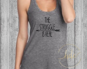 Womens Funny Shirt/Womens Funny Saying/The Struggle Is Real/Mom Life/Funny Mom Shirt/Funny Womens/T~Back Racer Tank Top (Black Lettering)