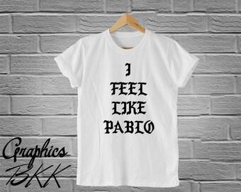 I feel like Pablo Shirt I feel like Pablo T-Shirt yeezus yeezy kanye west Unisex T-Shirt music rap hip hop (S-XL) Free Shipping