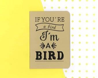 The notebook journal - if you're a bird I'm a bird