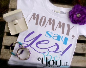 proposal; will you marry daddy;  proposal gift; will you marry me; marry me sign; marry me; mommy say yes shirts; engagement gift; ring