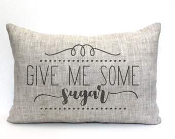"""give me some sugar pillow, rustic pillow, farmhouse pillow, farmhouse decor, phrase pillow, """"give me some sugar"""""""