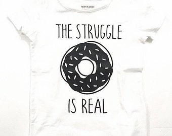 The Struggle Is Real Donut Cotton Onesie/Tshirt CUSTOM SIZES