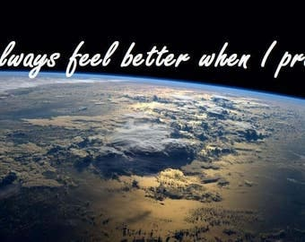 Inspire 23a/b/c: I always feel better when I pray. (How about you?)