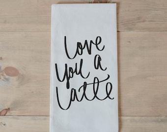 Tea Towel, Love You A Latte, present, housewarming, wedding favor, kitchen decor, women's gift, flour sack dish cloth