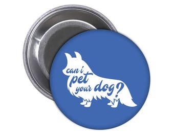 Can I Pet Your Dog Magnet or Button. Dogs. I love dogs. Man's Best Friend. Puppy. Pup. Animal Lover. Dog Lover. Woof. Doggy. Cute Animals.