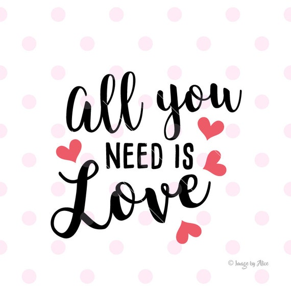 All You Need Is Love SVG. Valentines SVG, Quotes Wall Decal, Love Svg, Quote  Posters. Svg File For Cricut Explore. Cutting Machine U0026 More. From  Imagebyalice ...