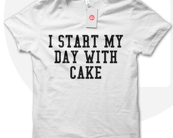 I start my day with cake t shirt, cake lover t-shirt, cake tshirt, funny t-shirt, gift for mom, gift for dad, gift for girlfriend