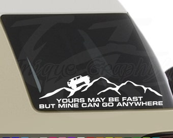 Yours may be be fast but mine can go anywhere decal FJ Cruiser Decal