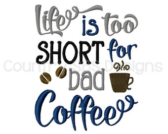 Life Is Too Short For Bad Coffee Embroidery Design 5x7-INSTANT DOWNLOAD-