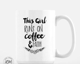 This Girl Runs on Coffee and Faith, Coffee Mug, Funny Coffee Mug, Cool Coffee Mugs, Gift for Her, Gift for Mom, Coffee Cup, Faith, Coffee