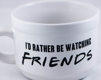 Friends Large 22oz Soup Mug, Id Rather Be Watching Friends