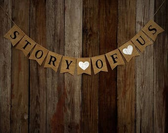STORY OF US - Burlap Banner Anniversary Engagement Wedding Vow Renewal Party Decoration Photo Prop, Photo Table Bunting