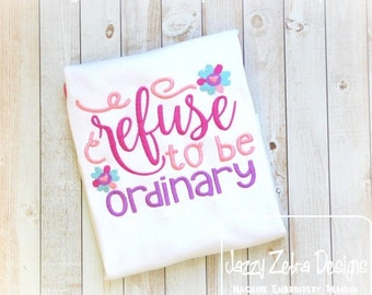 Refuse to be ordinary saying embroidery design - girl saying embroidery design - boy saying embroidery - motivational saying embroidery