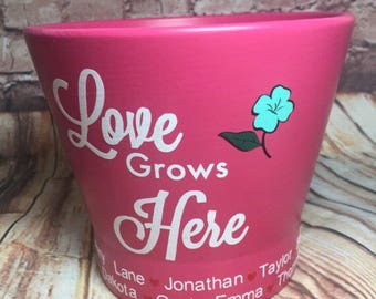 Love Grows Here Flower Pot. Great for Gift for Mom or for Grandma. Personalized for Free. Mother's Day Gift.