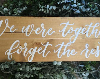 We were together I forget the rest - rustic wood sign - golden oak stain - wedding sign