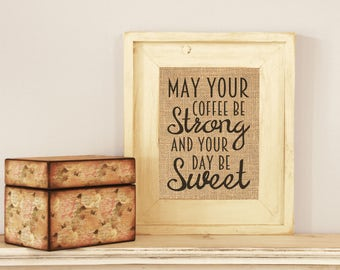 May Your Coffee Be Strong And Your Day Be Sweet Burlap Print Home Decor Kitchen Decor Coffee Shop Print - PRINT ONLY