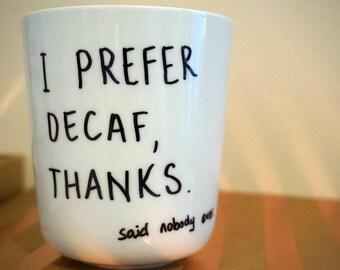 Handpainted Mug - I Prefer Decaf, Said Nobody Ever.