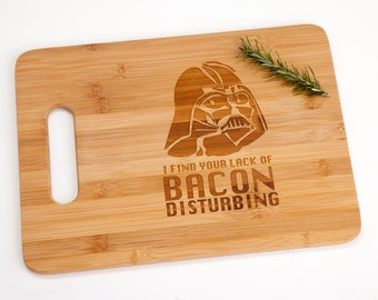 Star Wars Darth Vader I Find Your Lack of Bacon Disturbing Engraved Cutting Board Foodie Funny Silly Witty Chef Cooking Gift