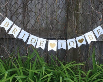 WEDDING - Bride To Be Banner - Bridal Shower Decor - Bridal Shower sign - White and Gold