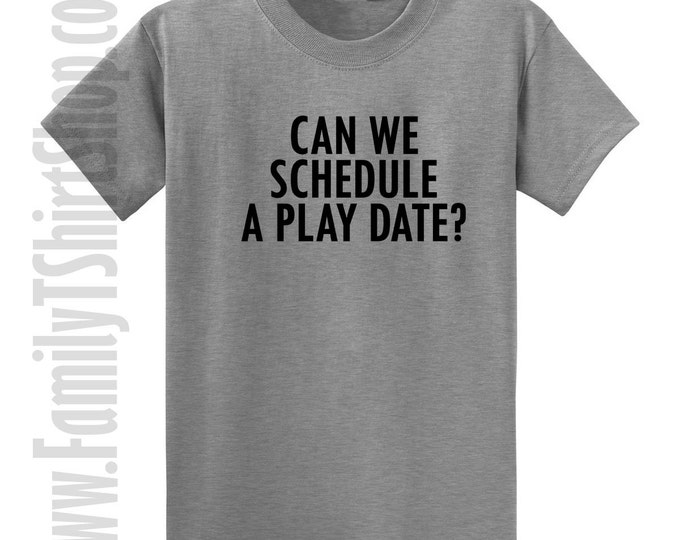 Can We Schedule A Play Date? T-shirt
