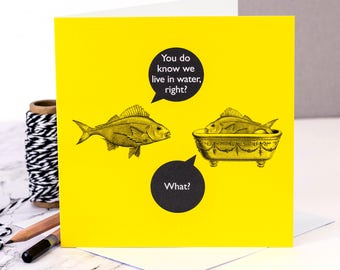 Funny Card; 'You Do Know We Live In Water, Right?'; Funny Birthday Card; Card For Him; Funny Fish Card; GC486