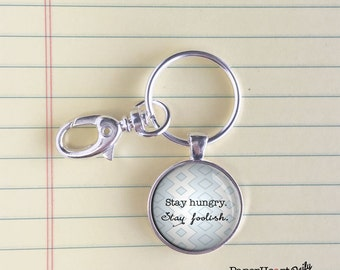 Stay Hungry - Quote Keychain - Stay Foolish - Keychain - Motivational Quote -  (F6616)