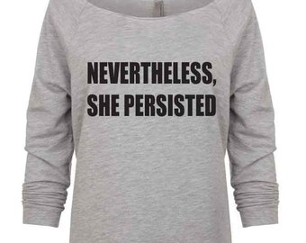 Nevertheless, She Persisted. Terry Shirt. Feminist Shirt. Feminist Tee. Women's Clothing. Women's Tee. Gift for Feminist.