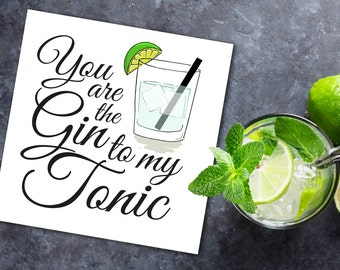 "Greeting Card - ""You are the Gin to my Tonic"""