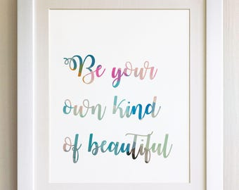 """QUOTE PRINT, Be your own kind of beautiful, *UNFRAMED* 10""""x8"""", Modern Geometric Design"""