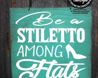 stiletto, stiletto heels, funny sign, shoe sign, funny shoes sign, gift for women, funny sign, funny home decor