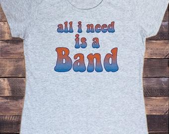 "Women's Grey T-Shirt ""All I Need Is A Band"" Funny Rockstar Print TS554"