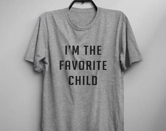 I'm the favorite child daughter gift women tshirt graphic tee for womens funny quote print shirt mens tshirts
