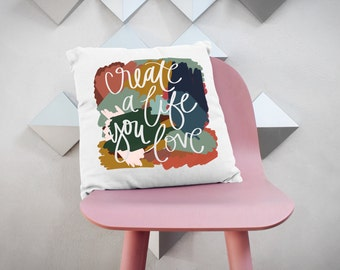 Create A Life You Love Cute Mutli Color Handlettered 18 X 18 Square Couch Bed Throw Pillow