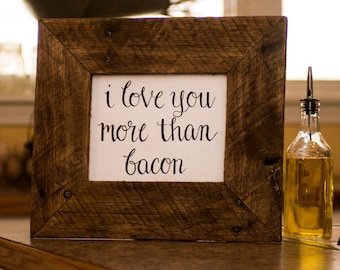 I love you more than bacon Kitchen Sign Rustic Kitchen sign Rustic kitchen decor Kitchen signs Gifts for men Anniversary gift Gifts for him